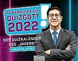 So werden Sie zum Quizgott 2022!: Der Quizkalender von Sebastian Jacoby - Der Abreißkalender!