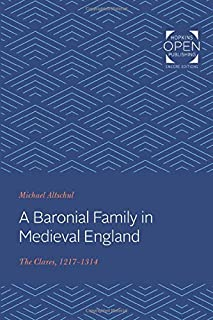 A Baronial Family in Medieval England: The Clares, 1217-1314