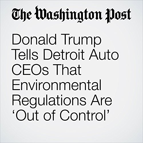 Donald Trump Tells Detroit Auto CEOs That Environmental Regulations Are 'Out of Control' audiobook cover art