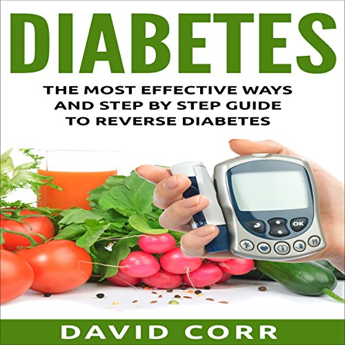 Diabetes: The Most Effective Ways and Step-by-Step Guide to Reverse Diabetes audiobook cover art
