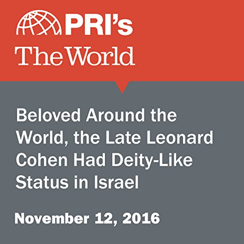 Beloved Around the World, the Late Leonard Cohen Had Deity-Like Status in Israel audiobook cover art