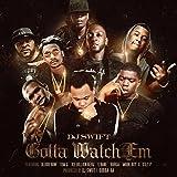 Gotta Watch 'Em (feat. Blood Raw, Tom G, Ice Billion Berg, C Bane, Burga, Mook Boy & Koly P) [Explicit]