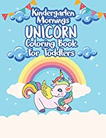 Kindergarten Mornings - Unicorn Coloring Book for Toddlers: Baby Girl Let's Color Your First Unicorn