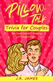 Pillow Talk Trivia for Couples: The Sexy Game of Naughty Trivia Questions (Hot and Sexy Games)