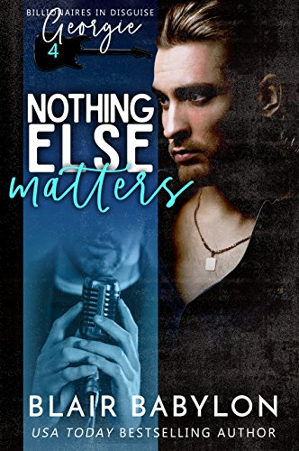 Nothing Else Matters: A Rock Stars and Billionaires Romance (Billionaires in Disguise: Georgie and Xan Book 4) (English Edition)