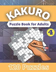 """Kakuro Puzzle Book for Adults - voL 4: Cross Sums Math Logic Kakuro Puzzles book for adults and Seniors with Solutions 