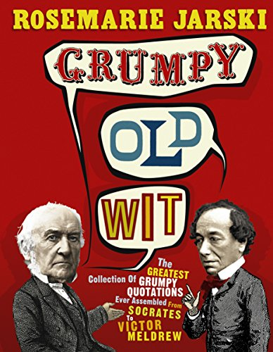 Grumpy Old Wit: The greatest collection of grumpy wit ever assembled from Socrates to Meldrew