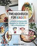 Tm5 Kochbuch für Kinder: Leckere und gesunde Rezepte für Kinder mit dem Alleskönner