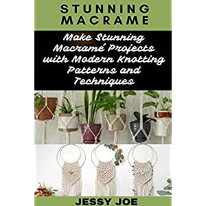 STUNNING MACRAME: Make Stunning Macramé Projects with Modern Knotting Patterns and Techniques