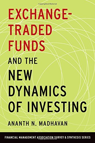Exchange-Traded Funds and the New Dynamics of Investing (Financial Management Association Survey and Synthesis Series) by Ananth N. Madhavan(2016-07-27)