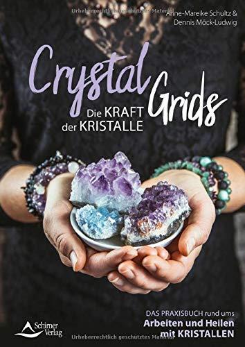 Crystal Grids - Die Kraft der Kristalle: Das Praxisbuch rund ums Arbeiten und Heilen mit Kristallen
