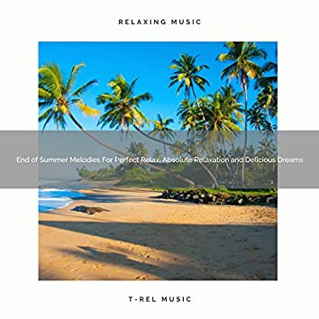 End of Summer Melodies For Perfect Relax, Absolute Relaxation and Delicious Dreams