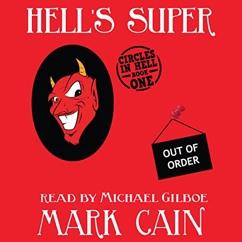 Hell's Super     Circles in Hell, Book One              By:                                                                                                                                 Mark Cain                               Narrated by:                                                                                                                                 Michael Gilboe                      Length: 8 hrs and 51 mins     55 ratings     Overall 4.0