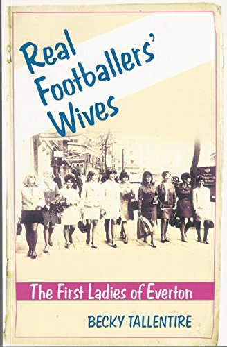 Real Footballers' Wives - the First Ladies of Everton (English Edition)