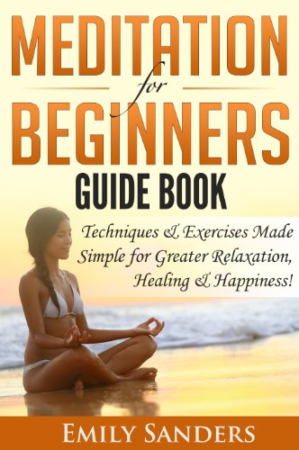 Meditation For Beginners: Simple Techniques & Exercises to Guide You Through the Benefits of Meditation for Greater Relaxation, Healing & Happiness! (Meditation Book for Beginners) (English Edition)