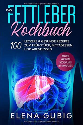 Das Fettleber Kochbuch: 100 leckere & gesunde Rezepte zum Frühstück, Mittagessen und Abendessen - Inklusive Snacks und Wochenplaner mit Einkaufsliste