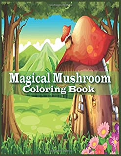 Magical Mushroom Coloring Book: An Adult Magical Mushroom Coloring Book Coloring Book with 29 Unique designs for stress re...