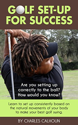 Golf Set-up for Success: Learn to set up consistently based on the natural movements of your body to make your best golf swing