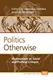 Politics Otherwise: Shakespeare as Social and Political Critique (Value Inquiry Book Series: Philosophy, Literature, and Politics)