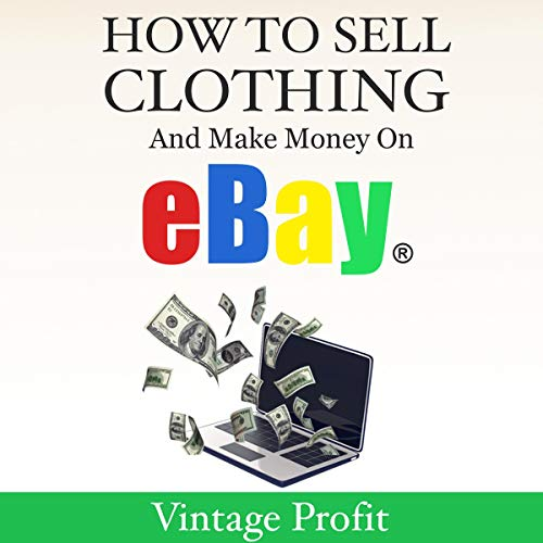 How To Sell Clothing And Make Money On Ebay By Vintage Profit Audiobook Audible Com