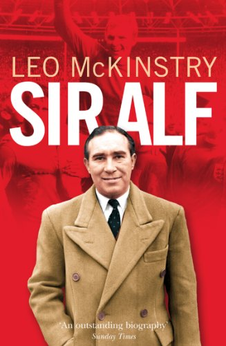 Sir Alf: A Major Reappraisal of the Life and Times of England's Greatest Football Manager (English Edition)