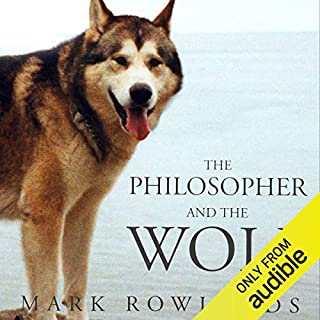 The Philosopher and the Wolf     Lessons from the Wild on Love, Death and Happines              By:                                                                                                                                 Mark Rowlands                               Narrated by:                                                                                                                                 Gareth Armstrong                      Length: 7 hrs and 18 mins     60 ratings     Overall 4.7