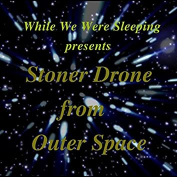 Stoner Drone from Outer Space