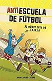 Al míster se le va la olla (Antiescuela de Fútbol 3)