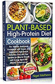 Plant-Based High-Protein Diet Cookbook: The Ultimate Nutritional Guidebook with Vegan and Vegetarian High-Protein Delicious Easy and Fast Recipes for Muscle ... Boost for Athletic (Plant-Based Diet)
