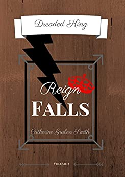 Dreaded King: Reign Falls by [Catherine Gruben Smith]