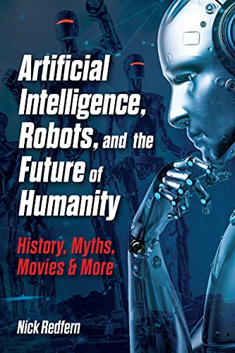 Artificial Intelligence, Robots, and the Future of Humanity: History, Myths, Movies & More