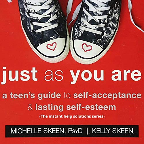 Just as You Are: A Teen's Guide to Self-Acceptance and Lasting Self-Esteem cover art