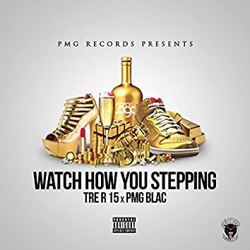 Watch How You Stepping (feat. Pmg Blac)