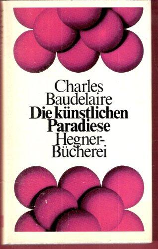 Die künstlichen Paradiese. Wein und Rausch - Drogen und Verhängnis