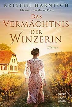 Das Vermächtnis der Winzerin (German Edition) by [Kristen Harnisch, Marion Plath]