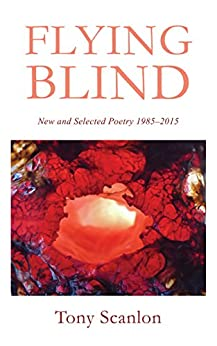 [Tony Scanlon, Sue Wildman]のFlying Blind: New and Selected Poetry 1985-2015 (English Edition)