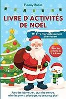 Livre d'activités de Noël pour les enfants de 4 à 8 ans - Un livre merveilleusement divertissant: Avec des labyrinthes, jeux des erreurs, relier les points, coloriages, et beaucoup plus !