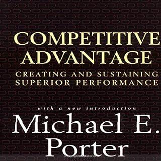Competitive Advantage     Creating and Sustaining Superior Performance              Autor:                                                                                                                                 Michael E. Porter                               Sprecher:                                                                                                                                 Scott R. Pollak                      Spieldauer: 21 Std. und 23 Min.     Noch nicht bewertet     Gesamt 0,0