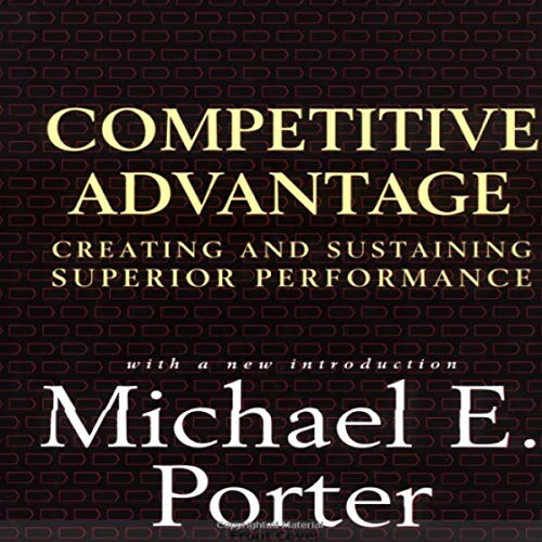 Competitive Advantage     Creating and Sustaining Superior Performance              By:                                                                                                                                 Michael E. Porter                               Narrated by:                                                                                                                                 Scott R. Pollak                      Length: 21 hrs and 23 mins     Not rated yet     Overall 0.0
