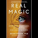 Real Magic: Ancient Wisdom, Modern Science, and a Guide to the Secret...