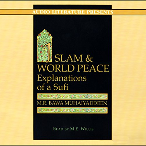 Islam and World Peace     Explanations of a Sufi              By:                                                                                                                                 M. R. Bawa Muhaiyaddeen                               Narrated by:                                                                                                                                 M.E. Willis                      Length: 5 hrs and 20 mins     28 ratings     Overall 3.1