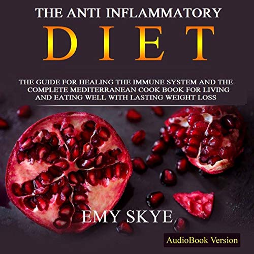 Couverture de The Anti Inflammatory Diet: The Guide for Healing the Immune System and the Complete Mediterranean Cook Book for Living and Eating Well with Lasting Weight Loss