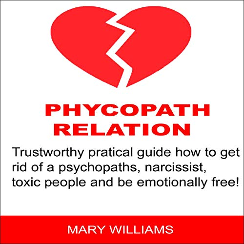 Toxic Relations: Trustworthy Pratical Guidelines: How to Get Rid of a Psychopaths and Be Emotionally Free! audiobook cover art