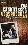 Versprechen: Stieg Larsson und ich - Eva Gabrielsson
