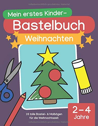 Mein erstes Kinder-Bastelbuch: Weihnachten: 16 tolle Bastel- & Malbögen für die Weihnachtszeit (2 - 4 Jahre)