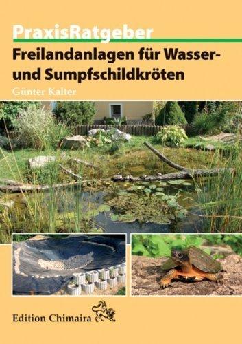 Freilandanlagen für Wasser- und Sumpfschildkröten (Praxis Ratgeber) by Günter Kalter(2. September 2012)