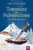 Totentanz im Pulverschnee: Ein Fall für Arno Bussi (Arno Bussi ermittelt, Band 3)