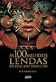 As 100 Melhores Lendas do Folclore Brasileiro (Portuguese Edition)