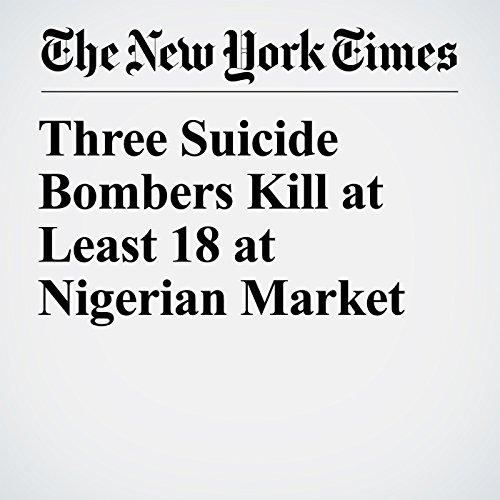 Three Suicide Bombers Kill at Least 18 at Nigerian Market copertina
