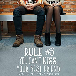 Rule #3: You Can't Kiss Your Best Friend (The Rules of Love)                   Written by:                                                                                                                                 Anne-Marie Meyer                               Narrated by:                                                                                                                                 Liz Krane                      Length: 5 hrs and 5 mins     Not rated yet     Overall 0.0